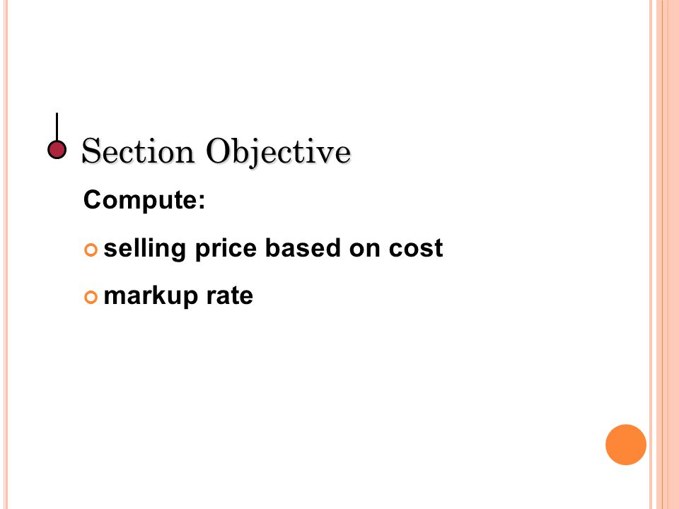 Section Objective Compute: selling price based on cost markup rate