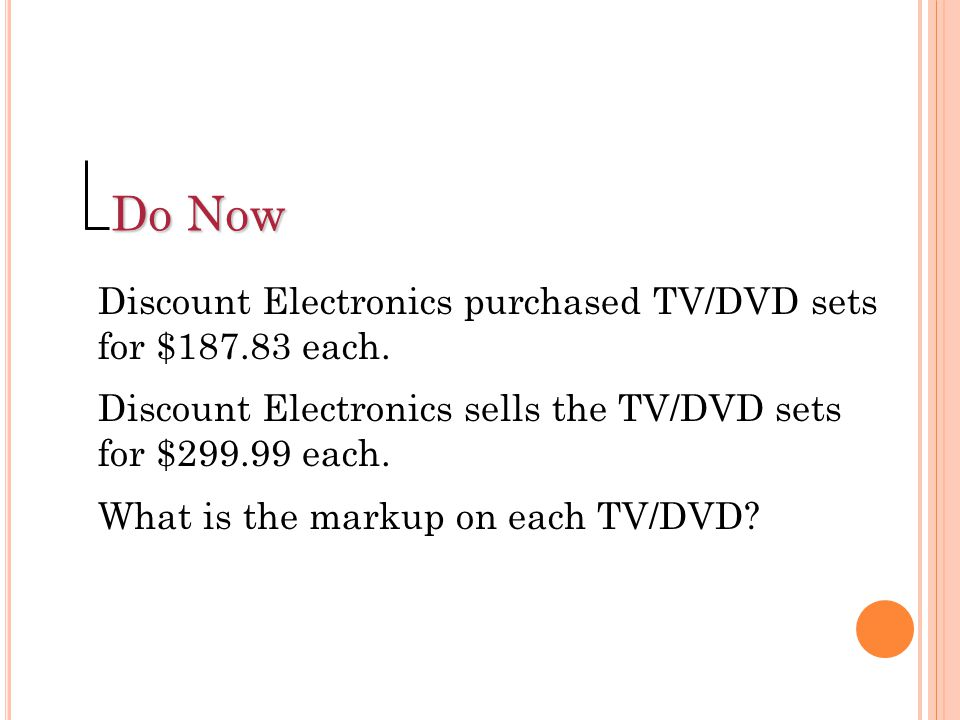 Do Now Discount Electronics purchased TV/DVD sets for $187.83 each.