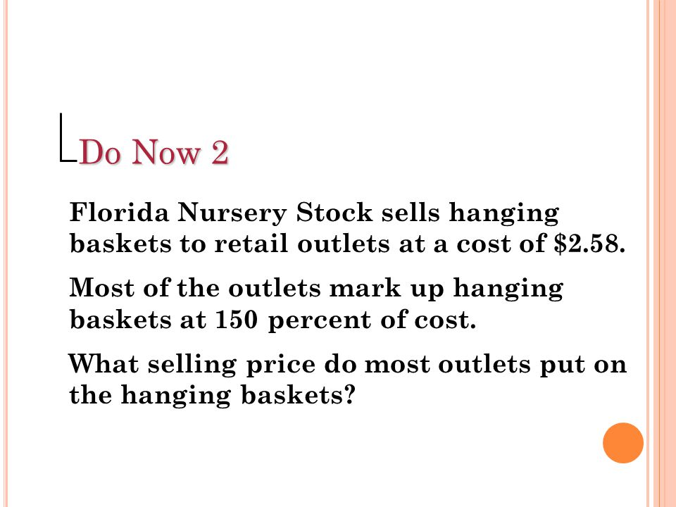 Do Now 2 Florida Nursery Stock sells hanging baskets to retail outlets at a cost of $2.58.