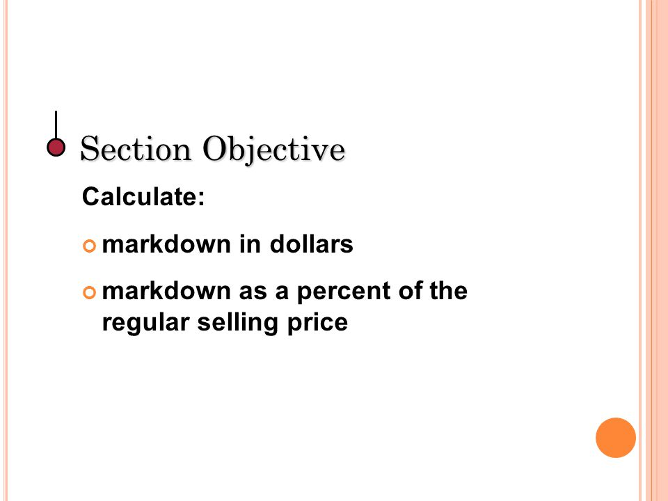 Section Objective Calculate: markdown in dollars