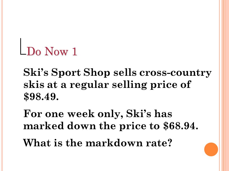 Do Now 1 Ski's Sport Shop sells cross-country skis at a regular selling price of $98.49.