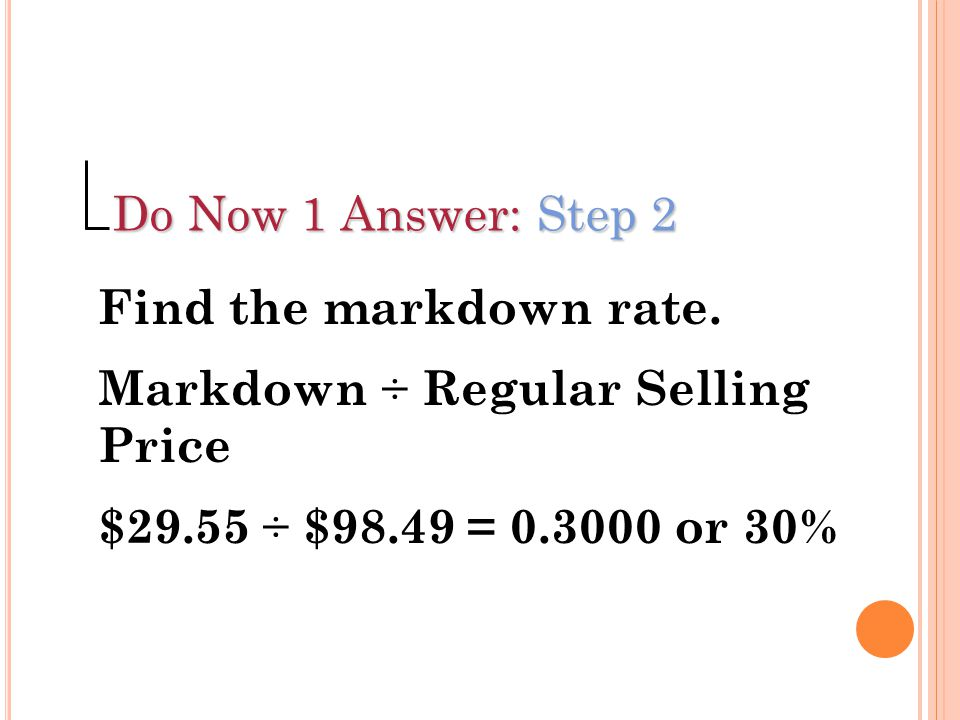 Do Now 1 Answer: Step 2 Find the markdown rate. Markdown ÷ Regular Selling Price.