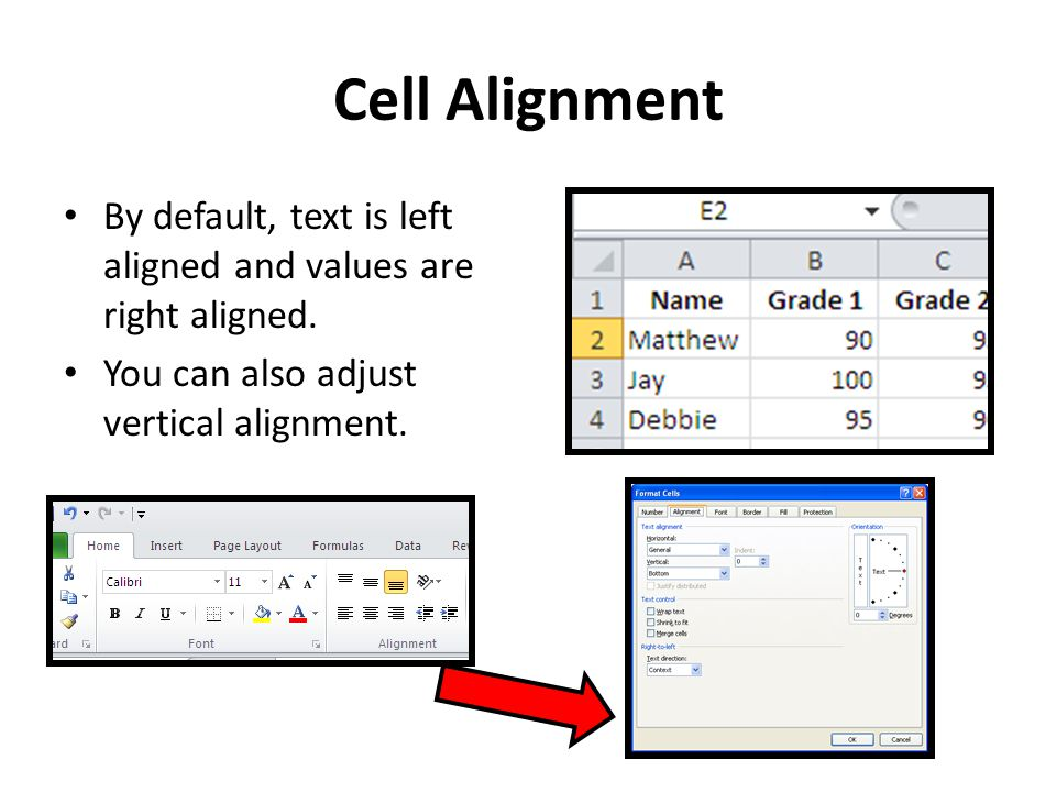 Cell Alignment By default, text is left aligned and values are right aligned.
