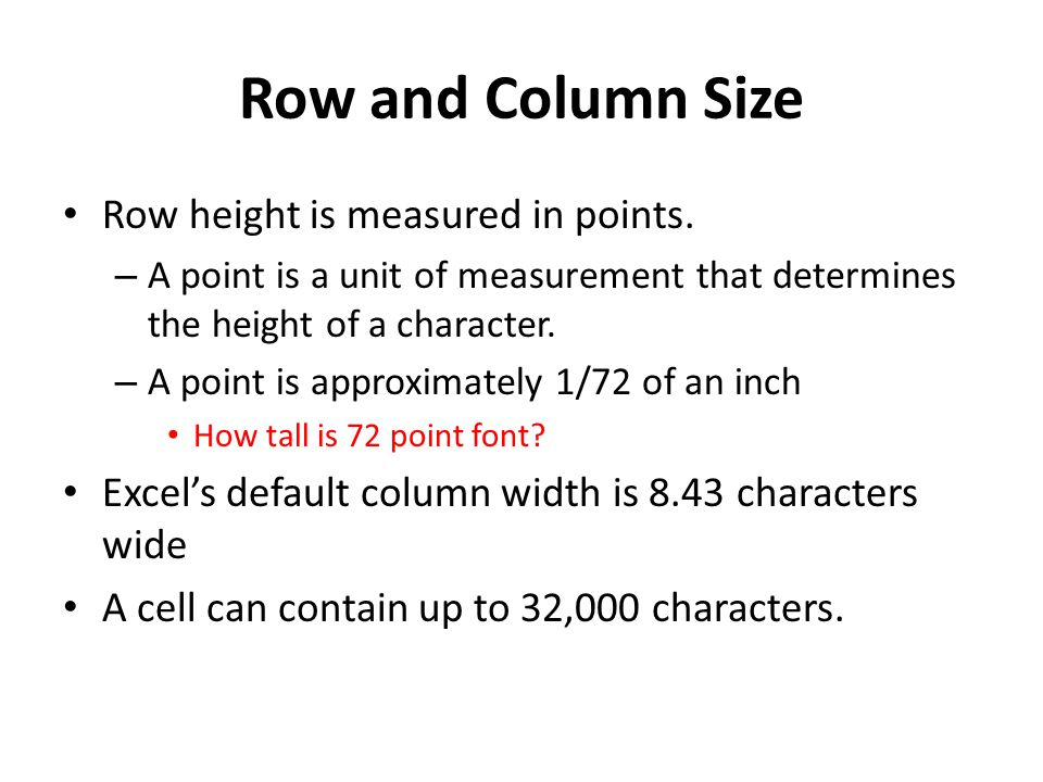 Row and Column Size Row height is measured in points.