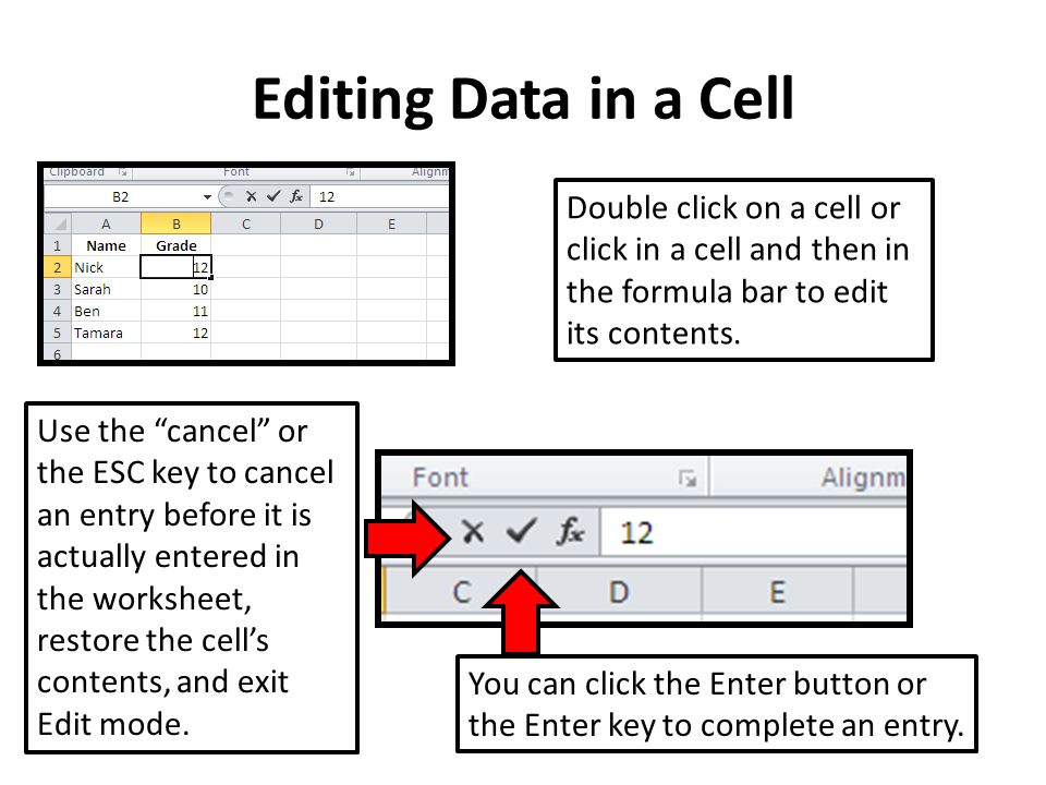 Editing Data in a Cell Double click on a cell or click in a cell and then in the formula bar to edit its contents.