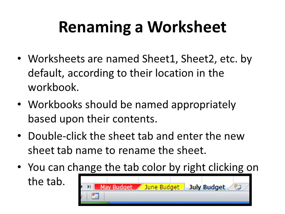 Renaming a Worksheet Worksheets are named Sheet1, Sheet2, etc. by default, according to their location in the workbook.