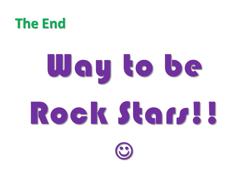 The End Way to be Rock Stars!! 