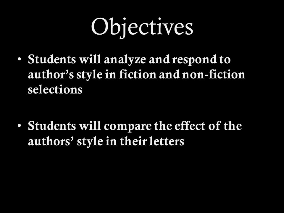 Objectives Students will analyze and respond to author's style in fiction and non-fiction selections.