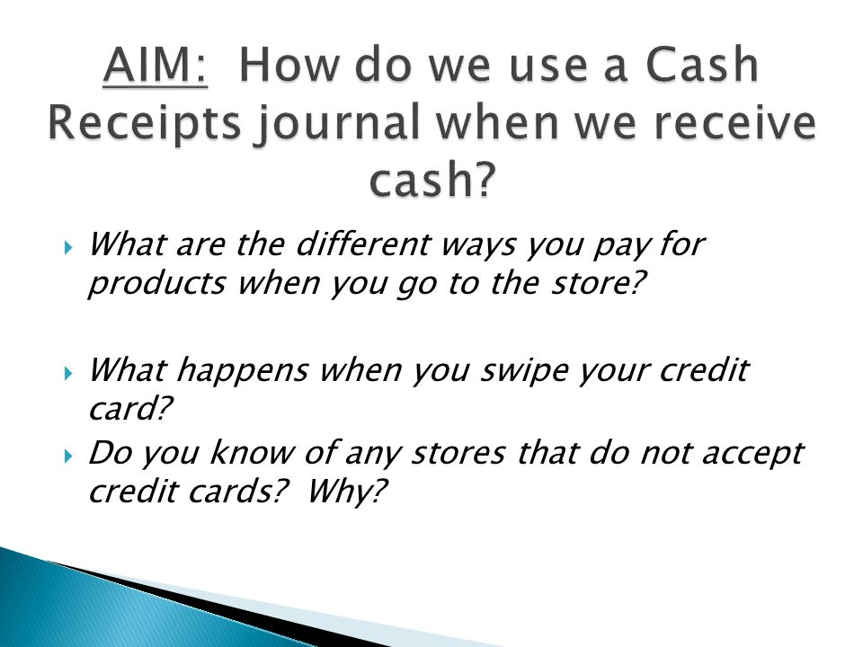 AIM: How do we use a Cash Receipts journal when we receive cash