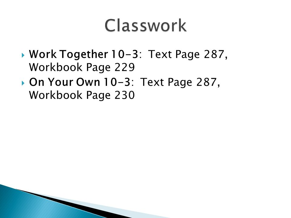 Classwork Work Together 10-3: Text Page 287, Workbook Page 229