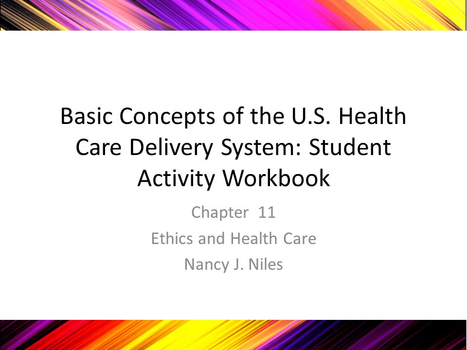 Chapter 11 Ethics and Health Care Nancy J. Niles