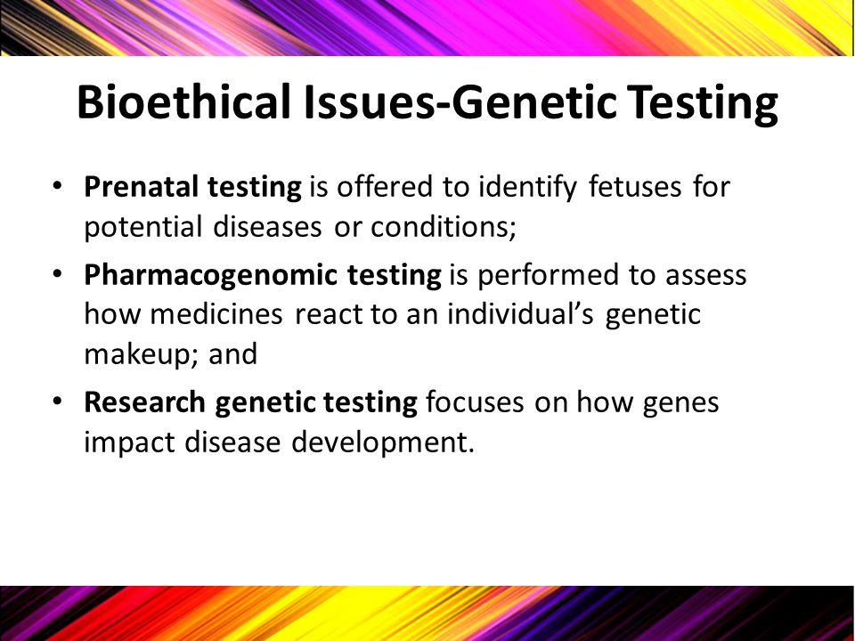 Bioethical Issues-Genetic Testing