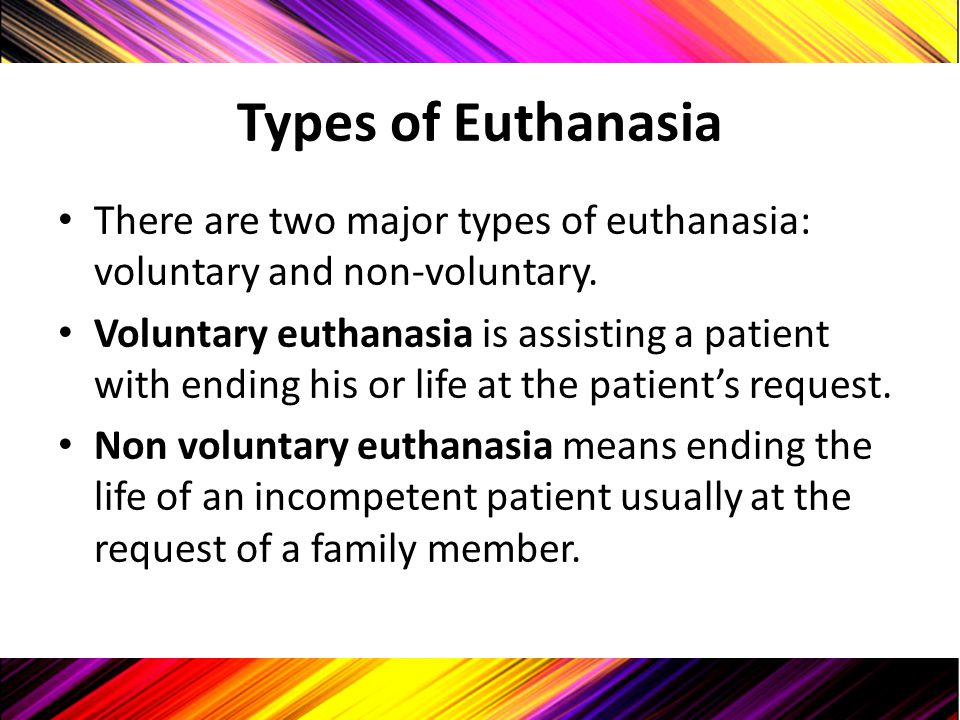Types of Euthanasia There are two major types of euthanasia: voluntary and non-voluntary.