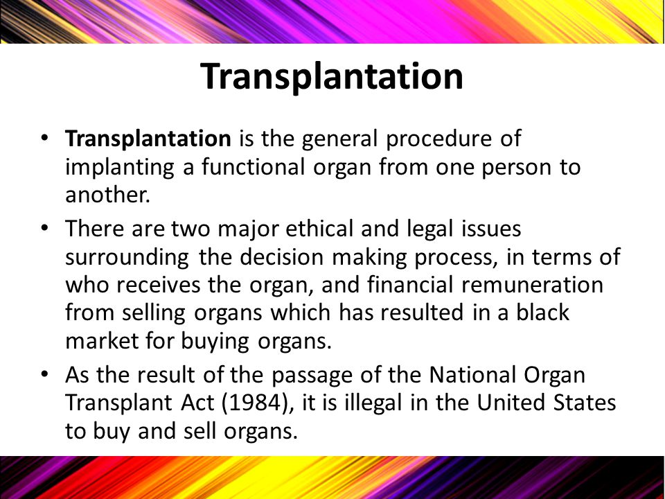 Transplantation Transplantation is the general procedure of implanting a functional organ from one person to another.