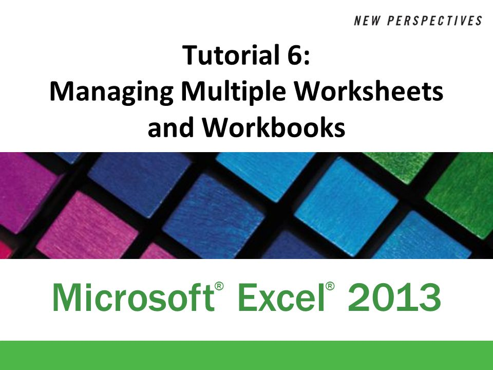 Tutorial 6: Managing Multiple Worksheets and Workbooks