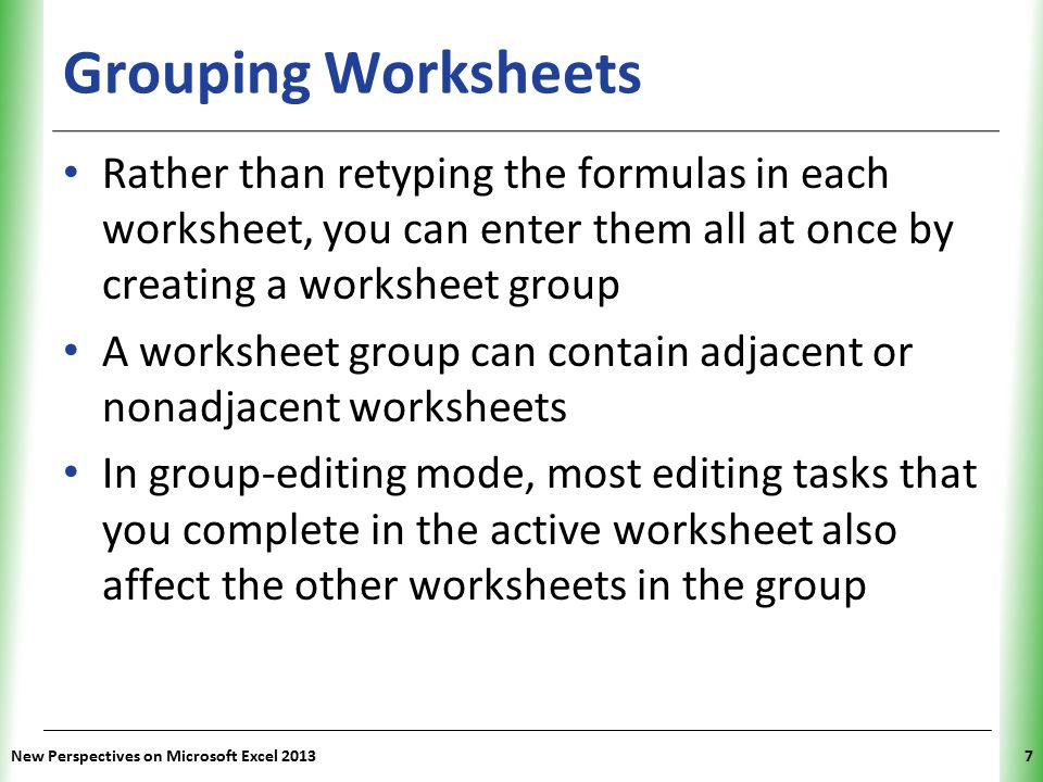 Grouping Worksheets Rather than retyping the formulas in each worksheet, you can enter them all at once by creating a worksheet group.