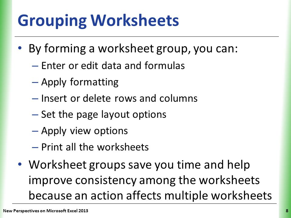 Grouping Worksheets By forming a worksheet group, you can: