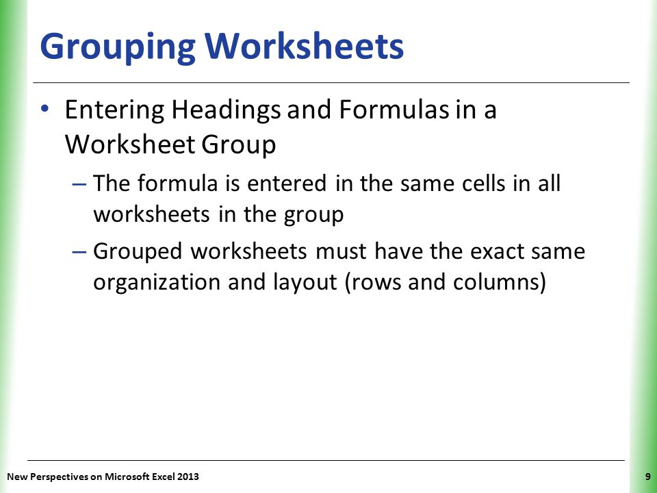 Grouping Worksheets Entering Headings and Formulas in a Worksheet Group. The formula is entered in the same cells in all worksheets in the group.