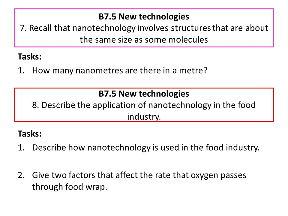 B7.5 New technologies 7. Recall that nanotechnology involves structures that are about the same size as some molecules