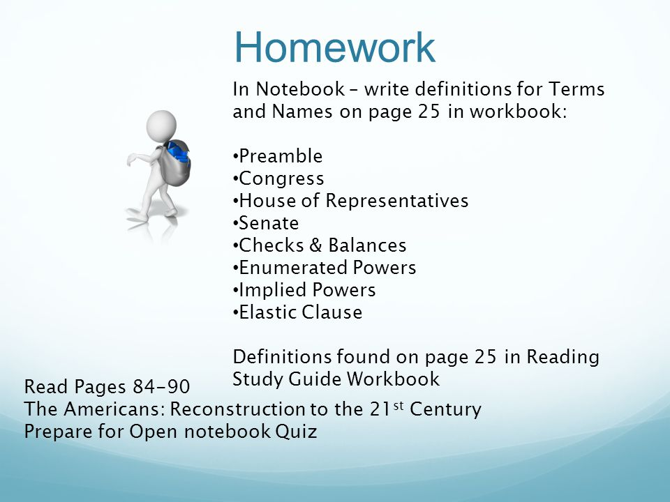 Homework In Notebook – write definitions for Terms and Names on page 25 in workbook: Preamble. Congress.