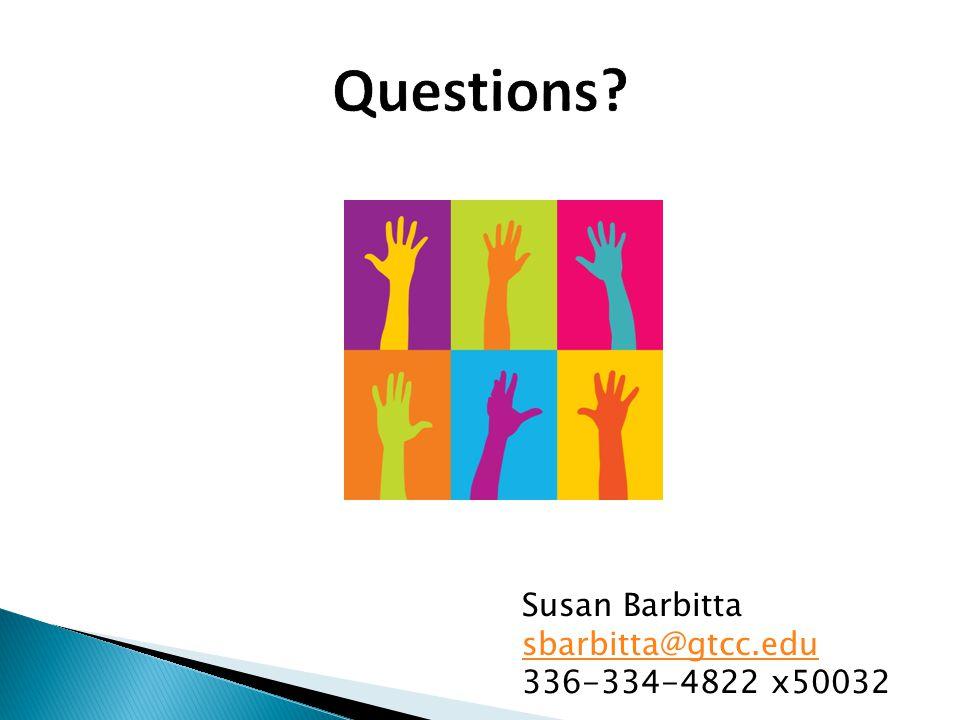 Questions Susan Barbitta sbarbitta@gtcc.edu 336-334-4822 x50032