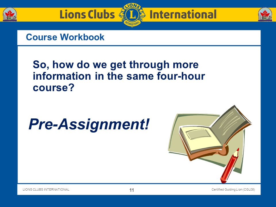 Course Workbook So, how do we get through more information in the same four-hour course Pre-Assignment!