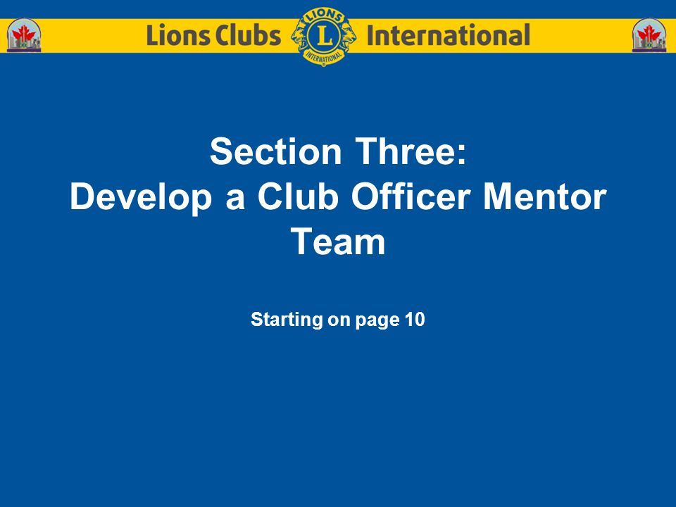 Section Three: Develop a Club Officer Mentor Team Starting on page 10