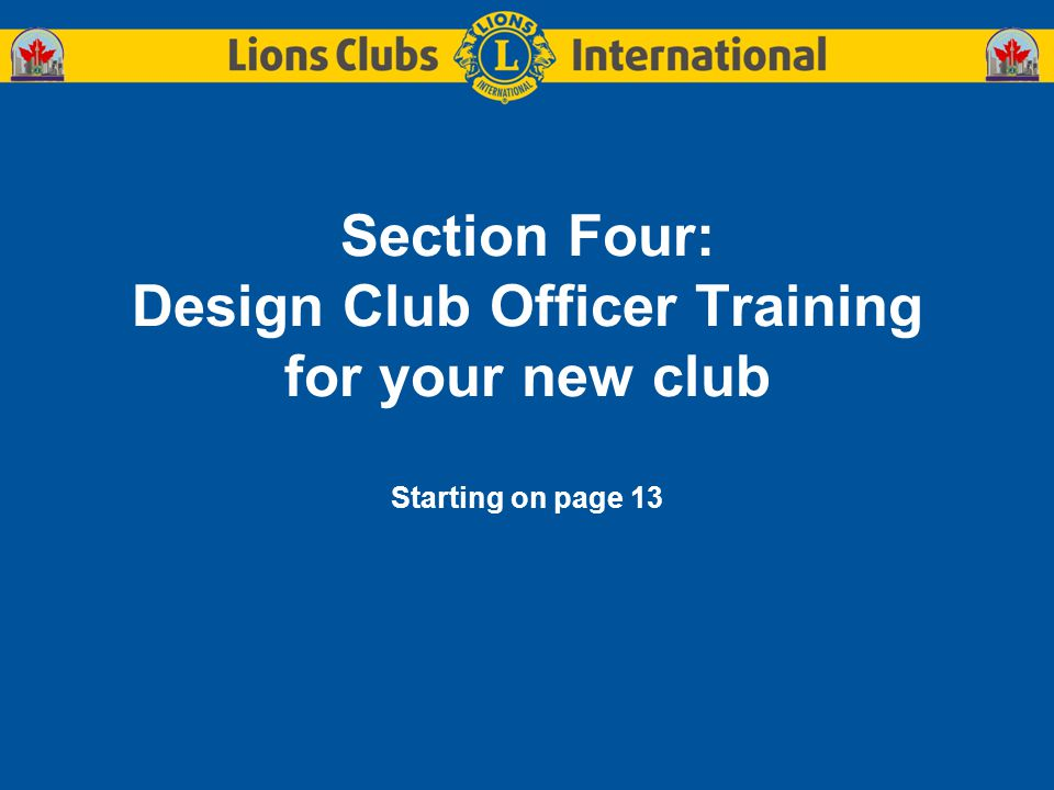 Section Four: Design Club Officer Training for your new club Starting on page 13