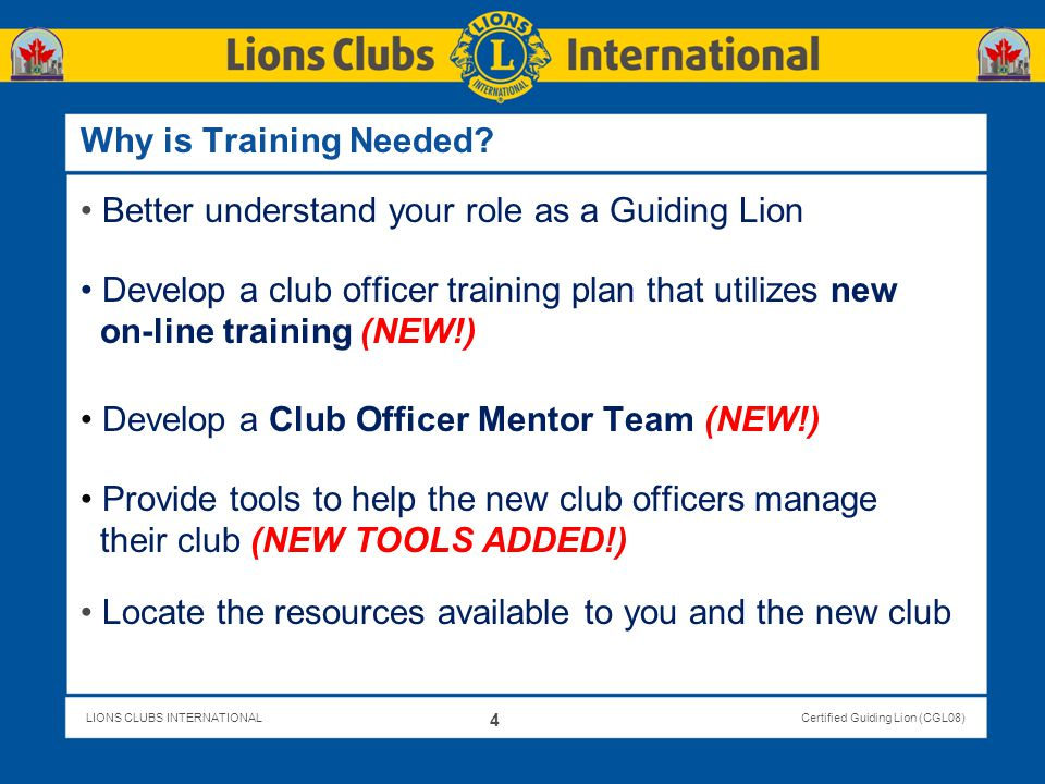 Why is Training Needed Better understand your role as a Guiding Lion. Develop a club officer training plan that utilizes new.