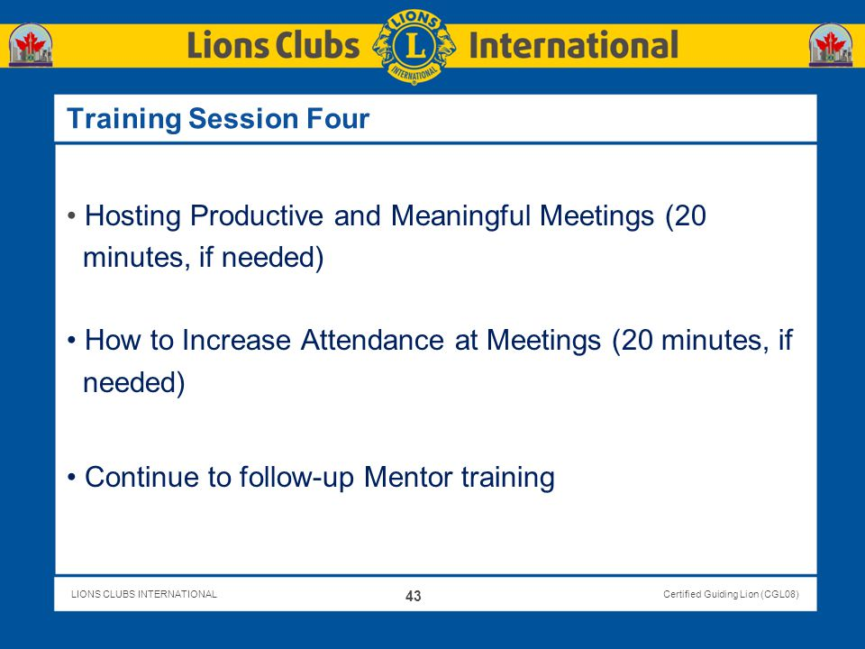 Training Session Four Hosting Productive and Meaningful Meetings (20. minutes, if needed) How to Increase Attendance at Meetings (20 minutes, if.