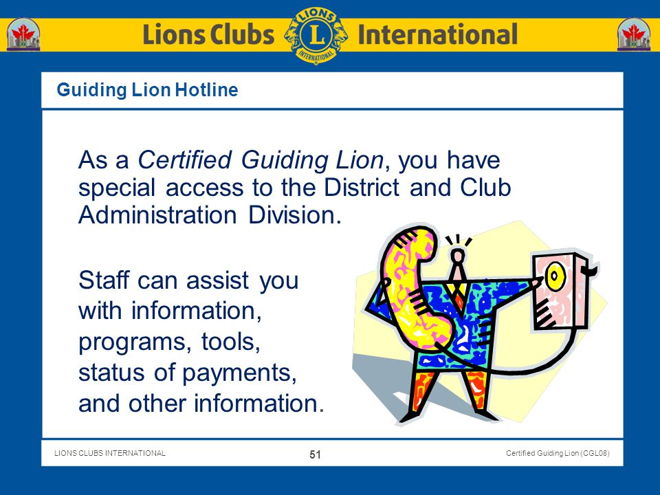 Guiding Lion Hotline As a Certified Guiding Lion, you have special access to the District and Club Administration Division.