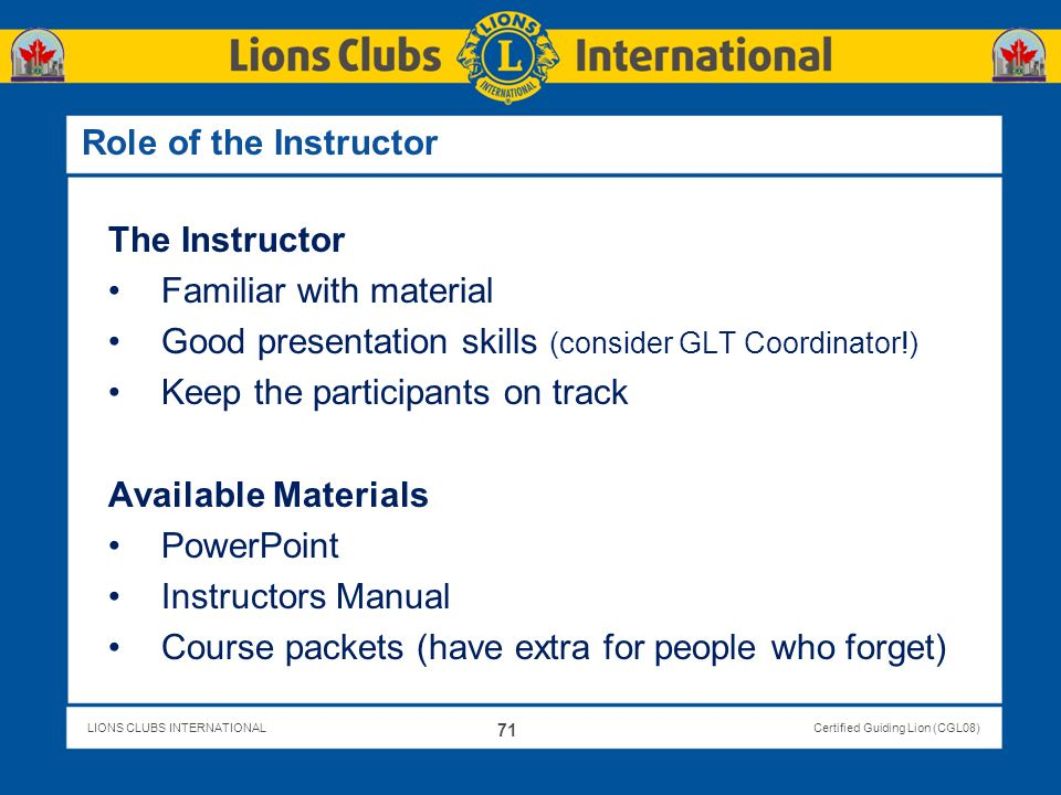 Role of the Instructor The Instructor. Familiar with material. Good presentation skills (consider GLT Coordinator!)