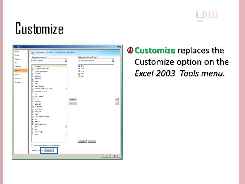 Customize Customize replaces the Customize option on the Excel 2003 Tools menu.