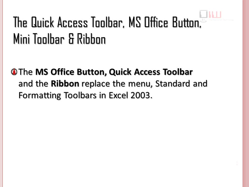 The Quick Access Toolbar, MS Office Button, Mini Toolbar & Ribbon