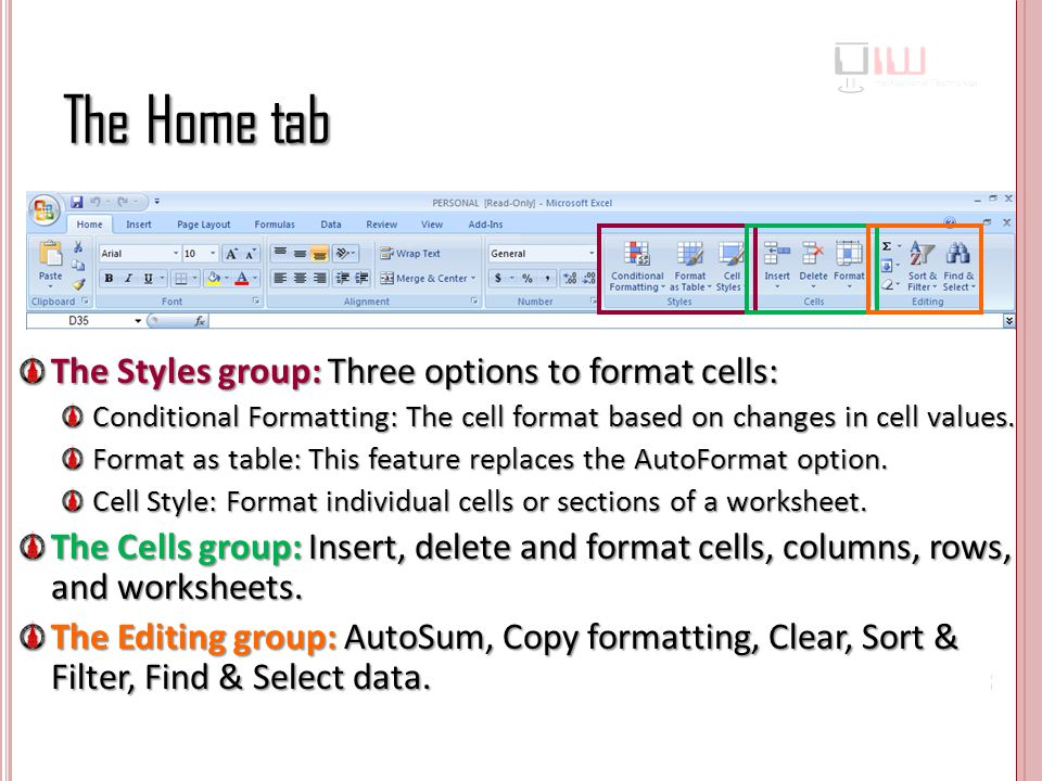 The Home tab The Styles group: Three options to format cells:
