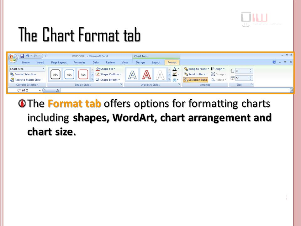 The Chart Format tab The Format tab offers options for formatting charts including shapes, WordArt, chart arrangement and chart size.