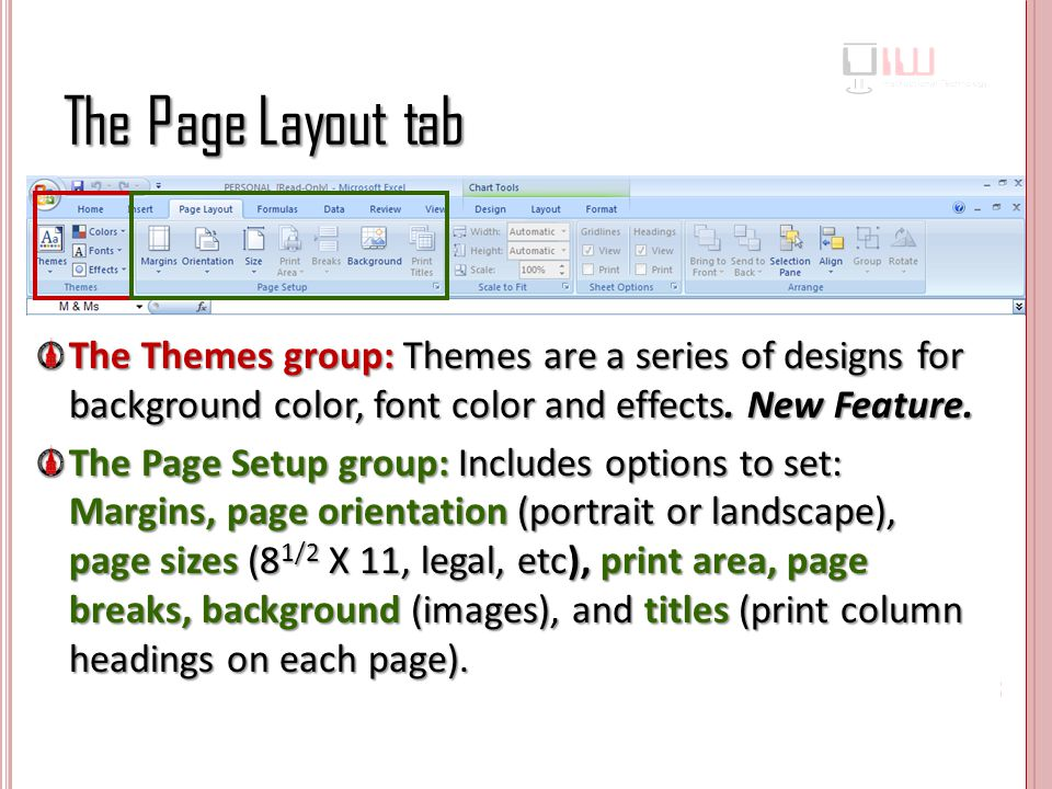 The Page Layout tab The Themes group: Themes are a series of designs for background color, font color and effects. New Feature.