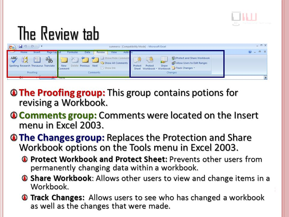 The Review tab The Proofing group: This group contains potions for revising a Workbook.