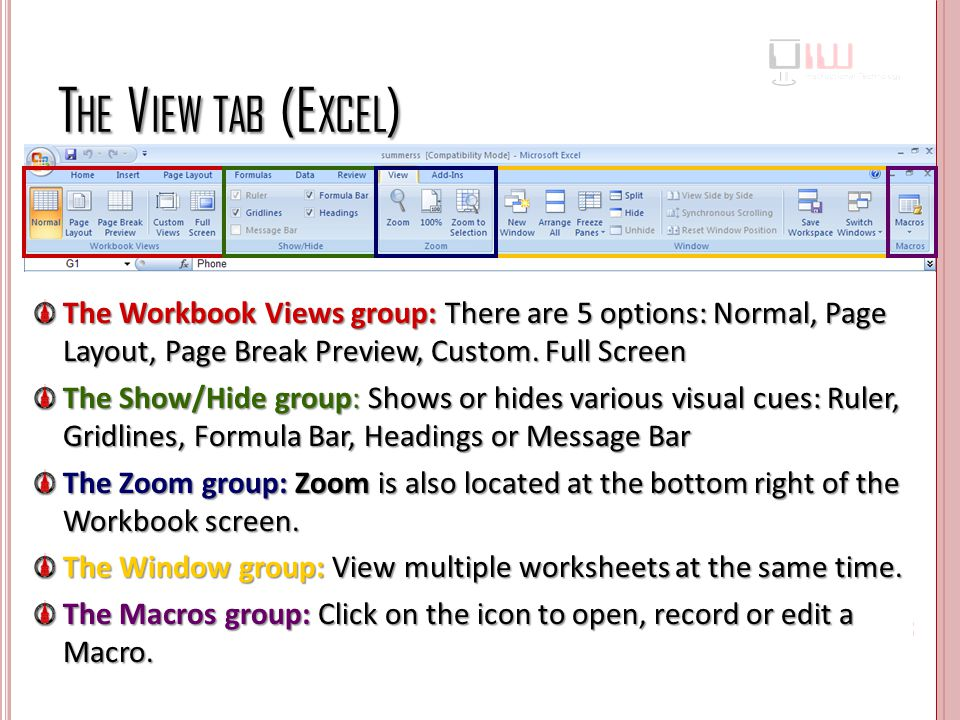 The View tab (Excel) The Workbook Views group: There are 5 options: Normal, Page Layout, Page Break Preview, Custom. Full Screen.