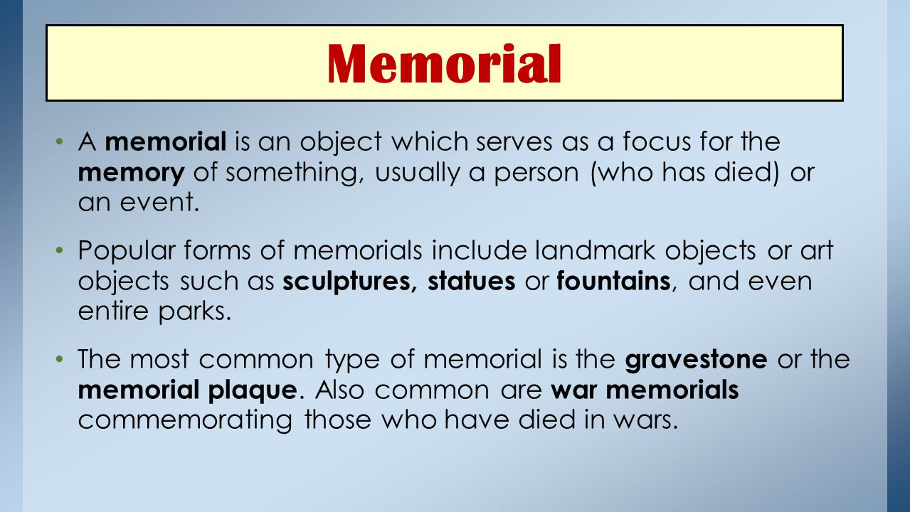 Memorial A memorial is an object which serves as a focus for the memory of something, usually a person (who has died) or an event.