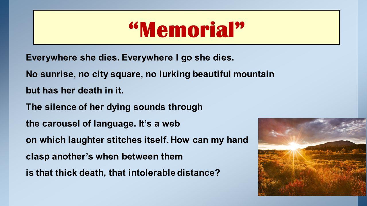Memorial Everywhere she dies. Everywhere I go she dies.