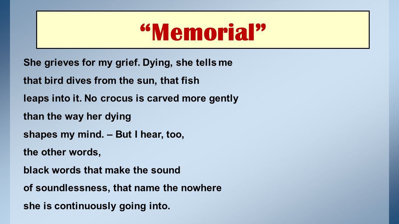 Memorial She grieves for my grief. Dying, she tells me