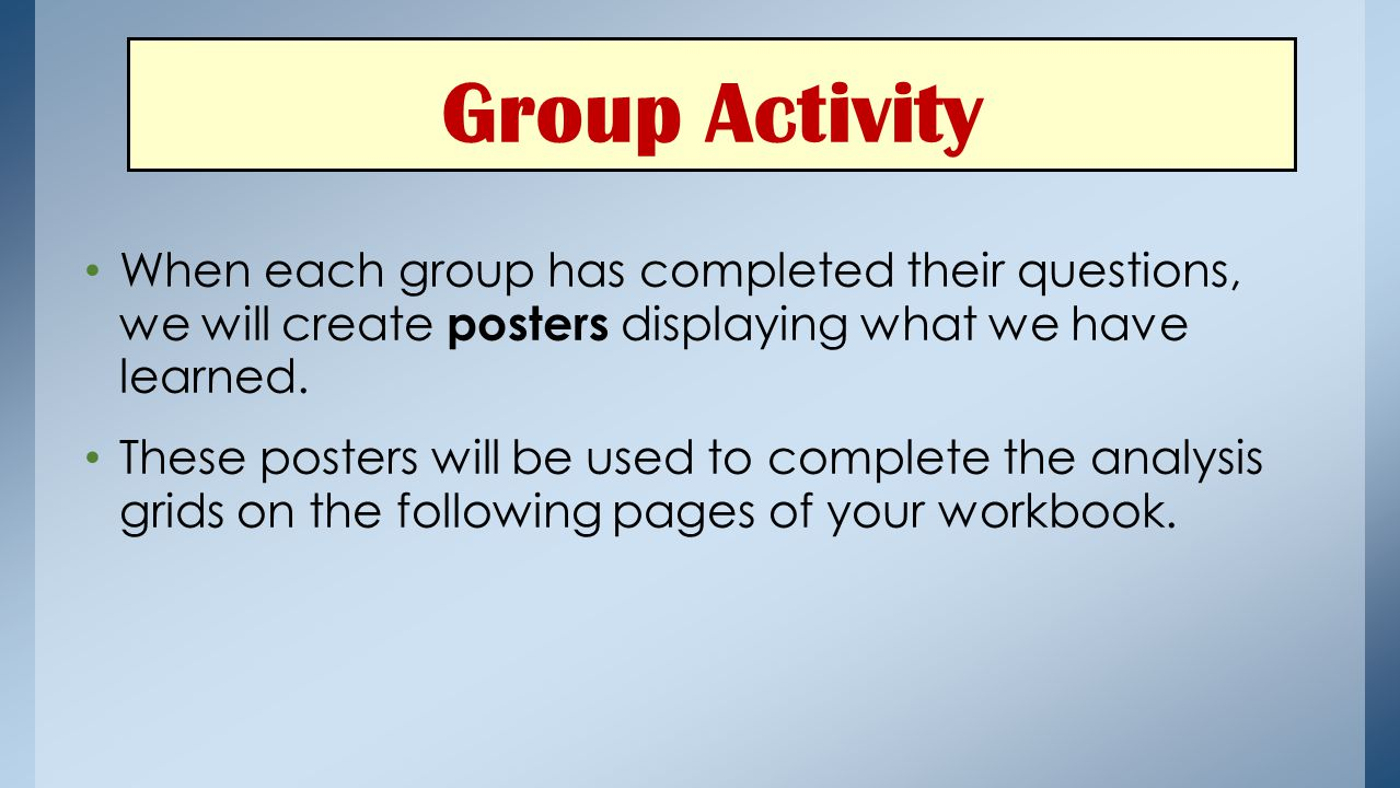 Group Activity When each group has completed their questions, we will create posters displaying what we have learned.