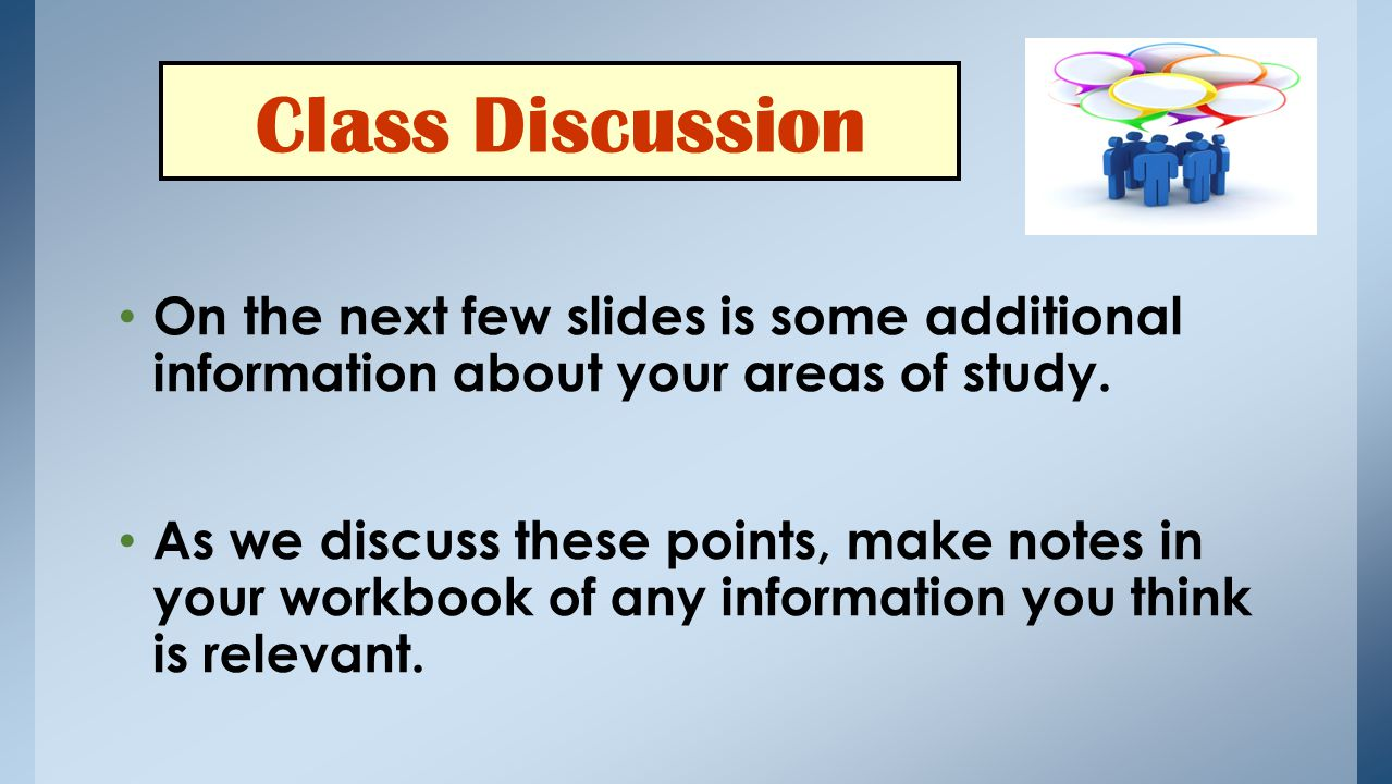 Class Discussion On the next few slides is some additional information about your areas of study.