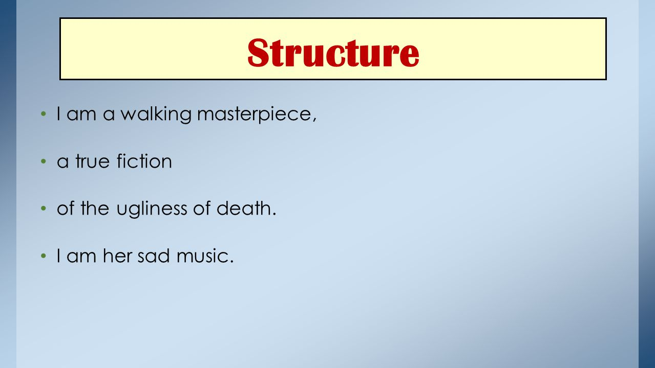Structure I am a walking masterpiece, a true fiction