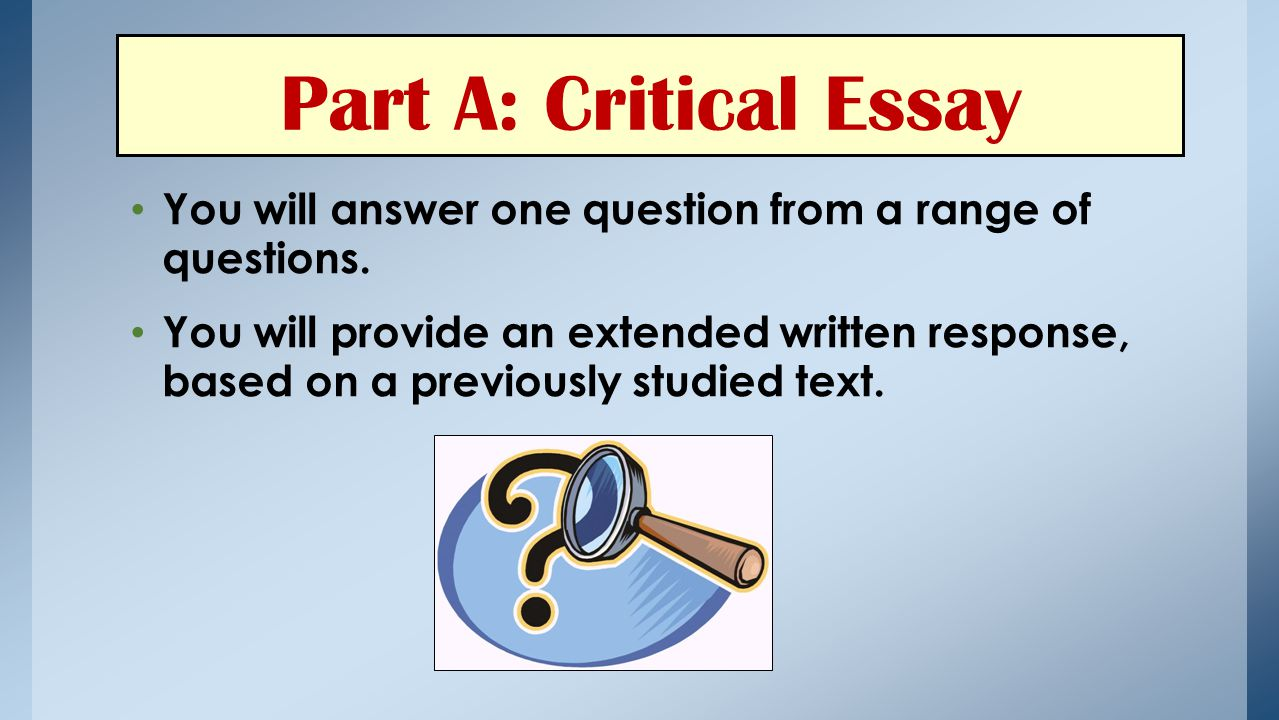 Part A: Critical Essay You will answer one question from a range of questions.
