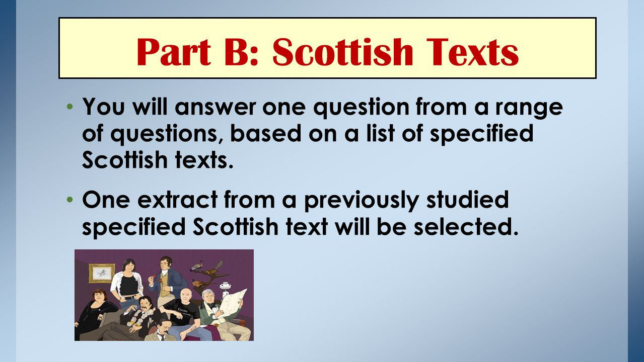 Part B: Scottish Texts You will answer one question from a range of questions, based on a list of specified Scottish texts.