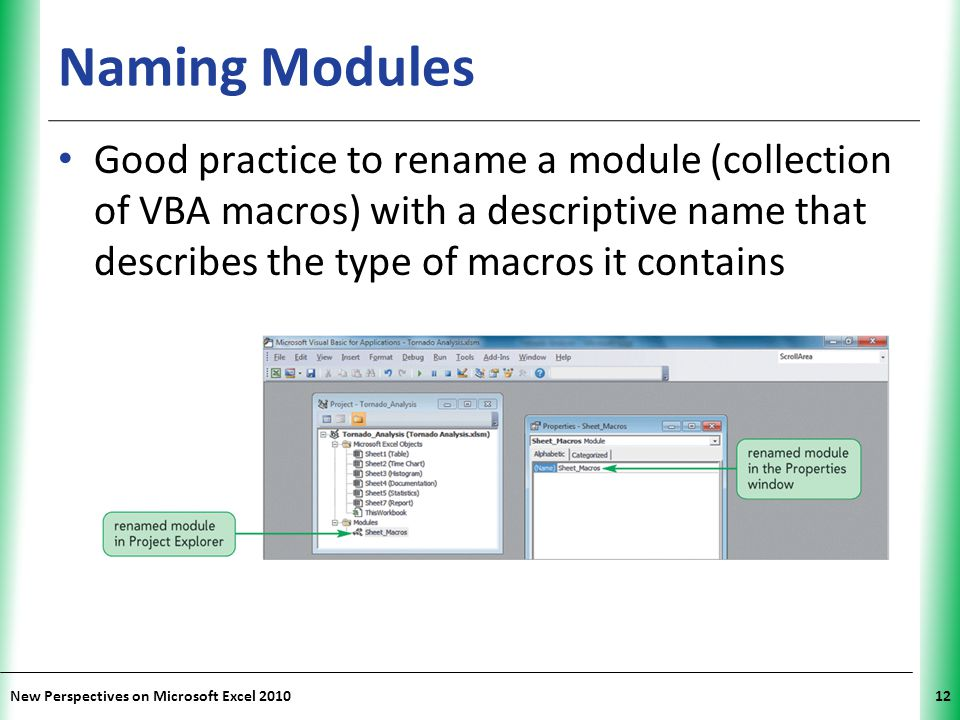 Naming Modules Good practice to rename a module (collection of VBA macros) with a descriptive name that describes the type of macros it contains.