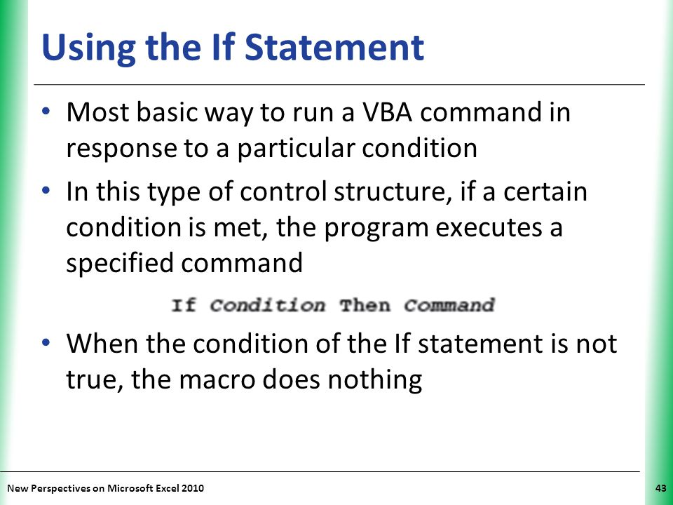 Using the If Statement Most basic way to run a VBA command in response to a particular condition.