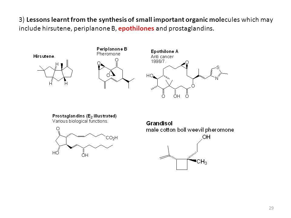 3) Lessons learnt from the synthesis of small important organic molecules which may include hirsutene, periplanone B, epothilones and prostaglandins.